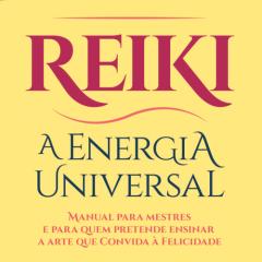 Reiki a Energia Universal – Livro para Mestres de Reiki e não só